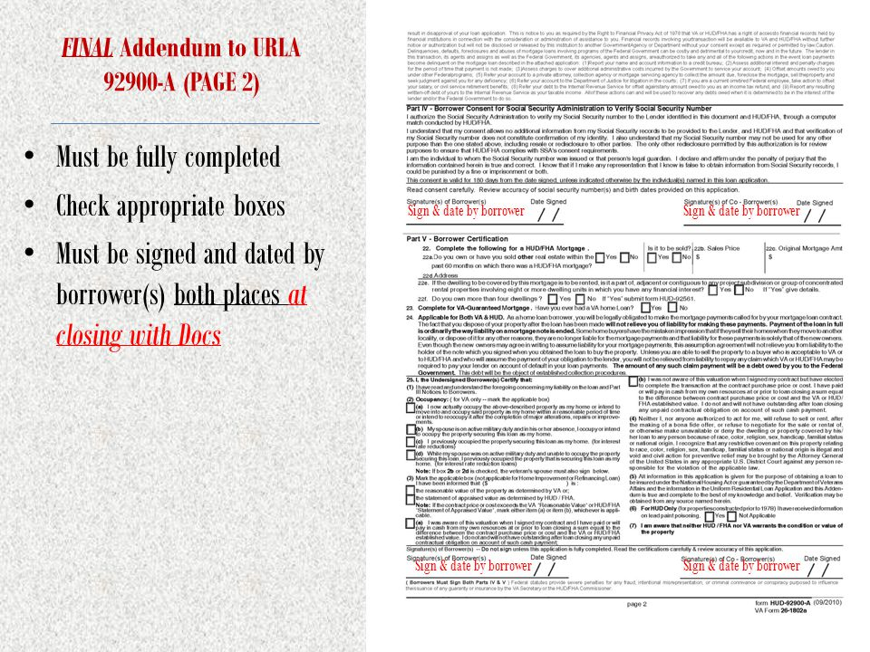 FINAL Addendum to URLA 92900-A (PAGE 2) Must be fully completed Check appropriate boxes Must be signed and dated by borrower(s) both places at closing with Docs Sign & date by borrower
