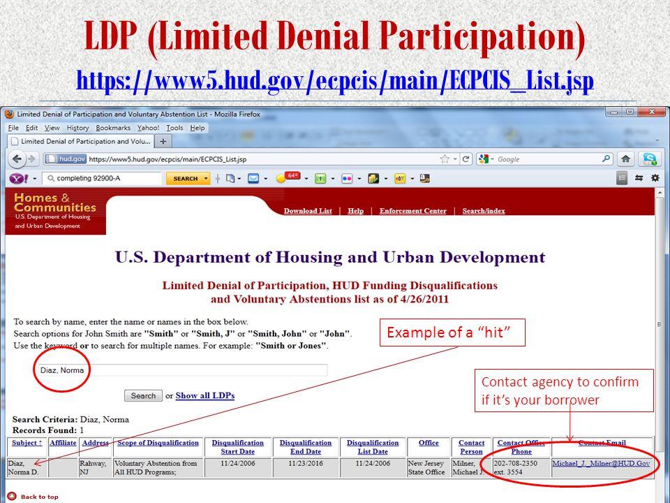 LDP (Limited Denial Participation) https://www5.hud.gov/ecpcis/main/ECPCIS_List.jsp https://www5.hud.gov/ecpcis/main/ECPCIS_List.jsp Example of a hit Contact agency to confirm if it's your borrower