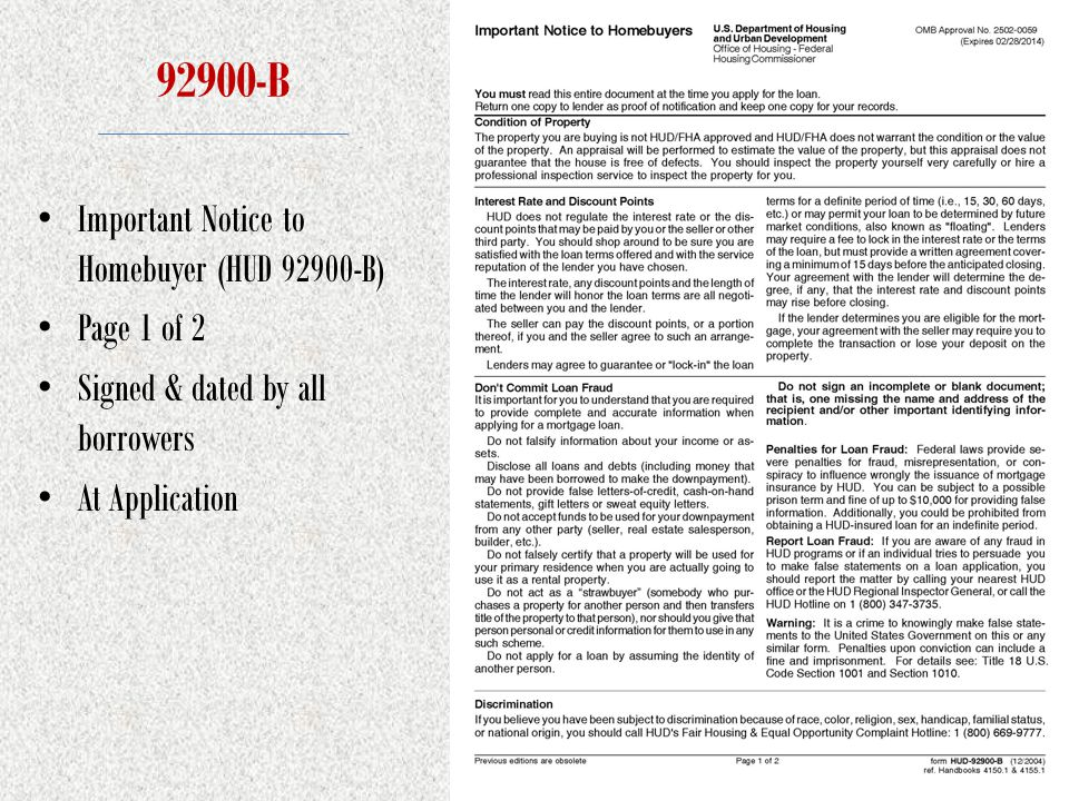 92900-B Important Notice to Homebuyer (HUD 92900-B) Page 1 of 2 Signed & dated by all borrowers At Application