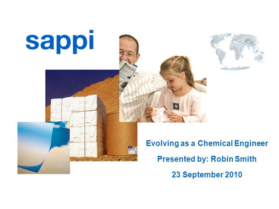 Evolving as a Chemical Engineer Presented by: Robin Smith 23 September 2010