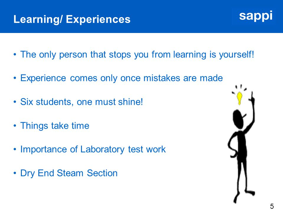 5 Learning/ Experiences The only person that stops you from learning is yourself.