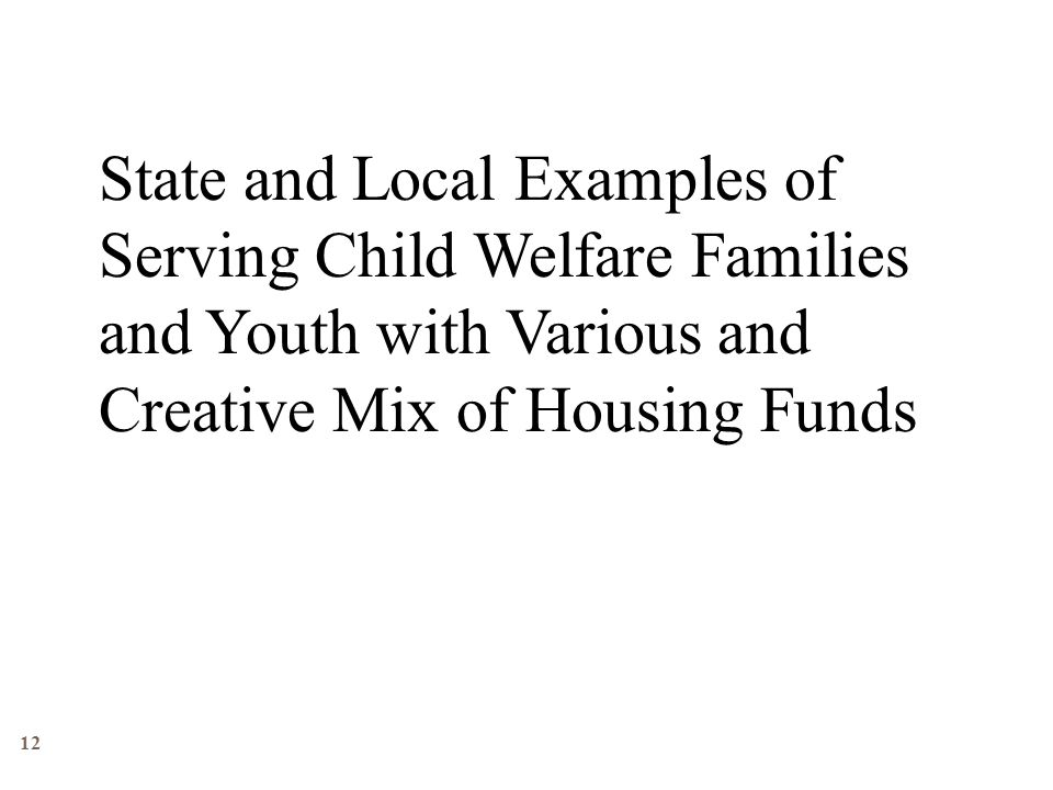 12 State and Local Examples of Serving Child Welfare Families and Youth with Various and Creative Mix of Housing Funds