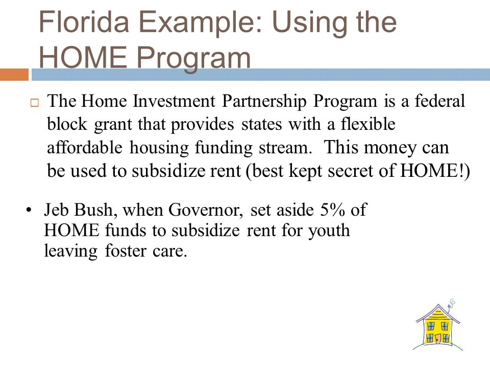  The Home Investment Partnership Program is a federal block grant that provides states with a flexible affordable housing funding stream. This money