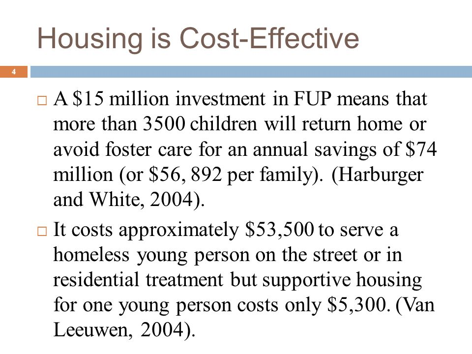 Housing is Cost-Effective  A $15 million investment in FUP means that more than 3500 children will return home or avoid foster care for an annual sav