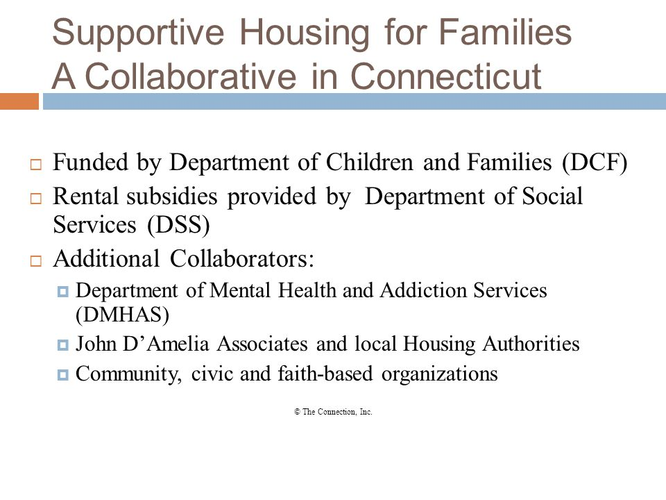 Supportive Housing for Families A Collaborative in Connecticut  Funded by Department of Children and Families (DCF)  Rental subsidies provided by De