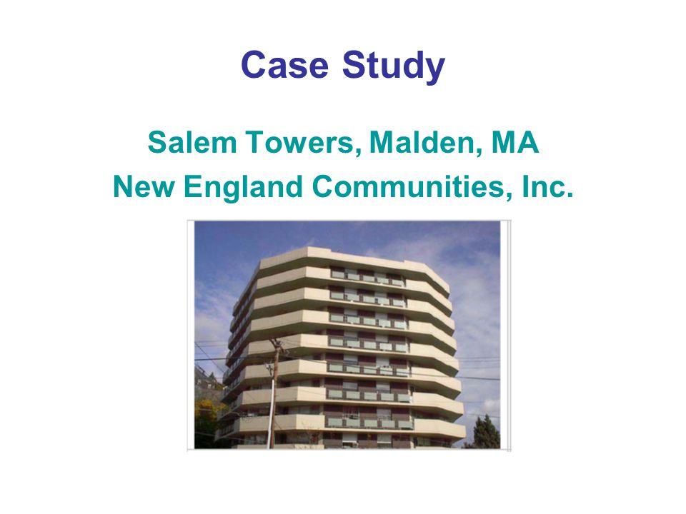 Case Study Salem Towers, Malden, MA New England Communities, Inc.