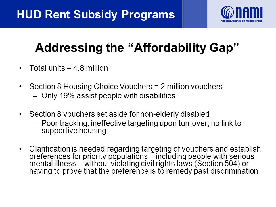 HUD Rent Subsidy Programs Total units = 4.8 million Section 8 Housing Choice Vouchers = 2 million vouchers.