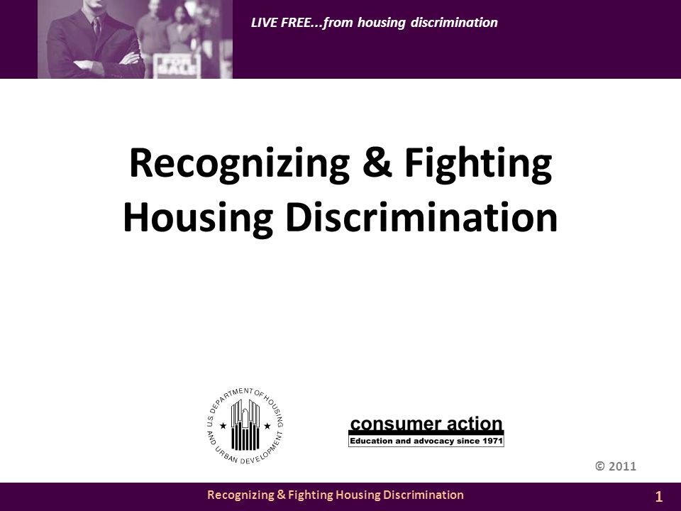 Recognizing & Fighting Housing Discrimination LIVE FREE...from housing discrimination Recognizing & Fighting Housing Discrimination 1 © 2011