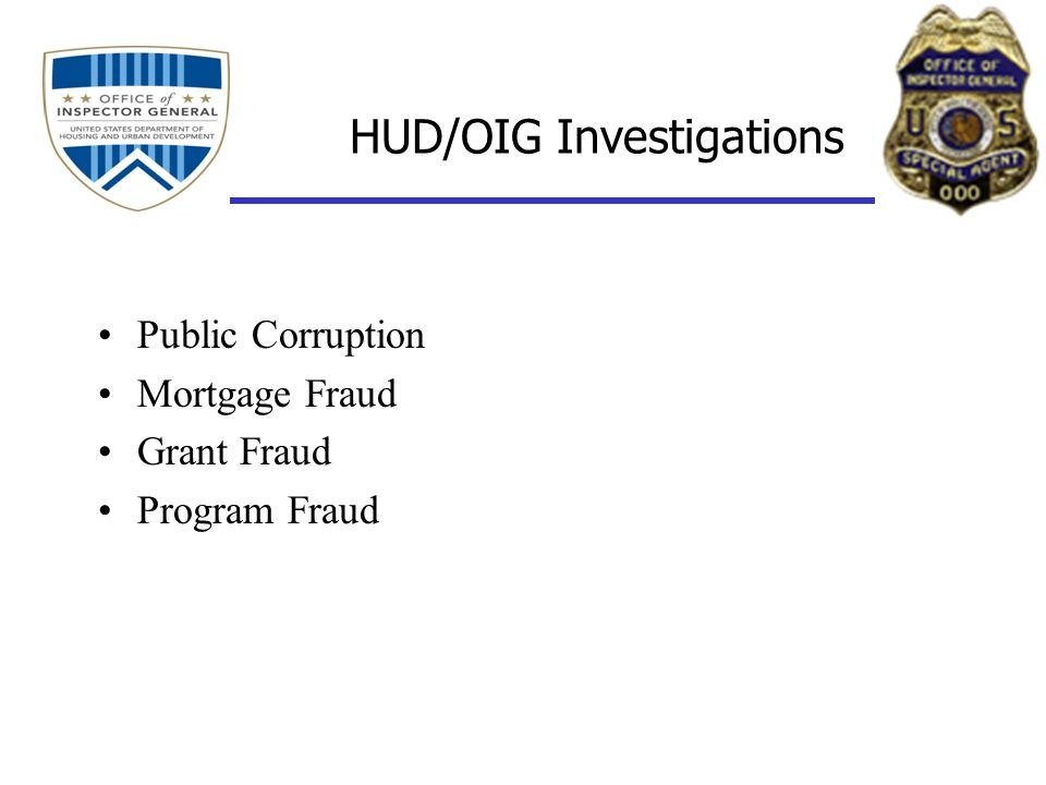 HUD/OIG Investigations Public Corruption Mortgage Fraud Grant Fraud Program Fraud
