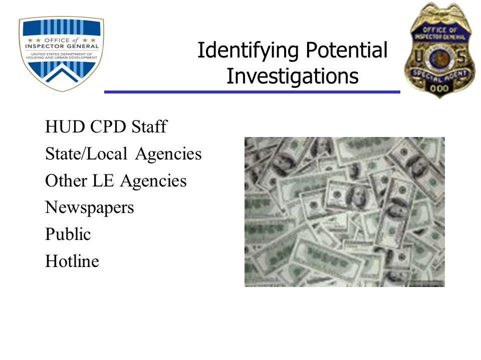Identifying Potential Investigations HUD CPD Staff State/Local Agencies Other LE Agencies Newspapers Public Hotline