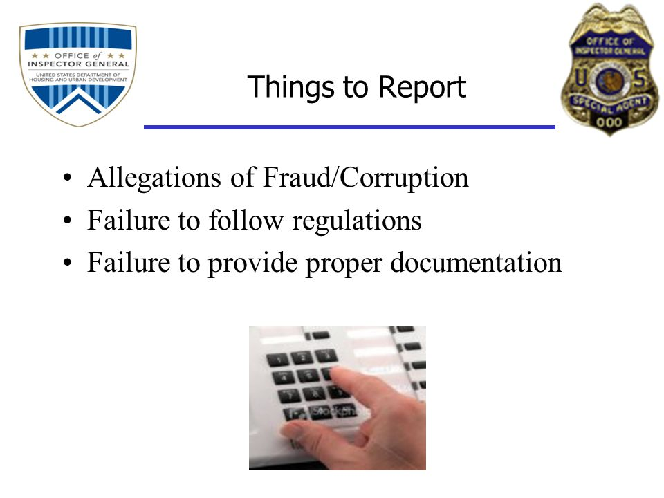 Things to Report Allegations of Fraud/Corruption Failure to follow regulations Failure to provide proper documentation