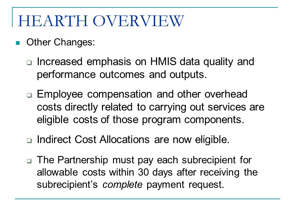 HEARTH OVERVIEW Other Changes:  Increased emphasis on HMIS data quality and performance outcomes and outputs.