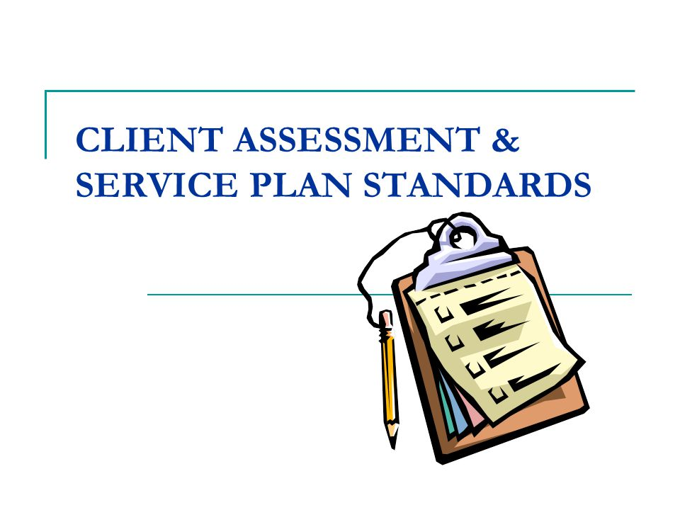 CLIENT ASSESSMENT & SERVICE PLAN STANDARDS