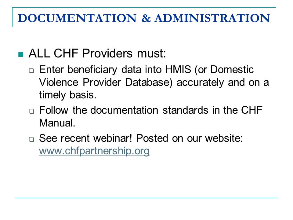 ALL CHF Providers must:  Enter beneficiary data into HMIS (or Domestic Violence Provider Database) accurately and on a timely basis.