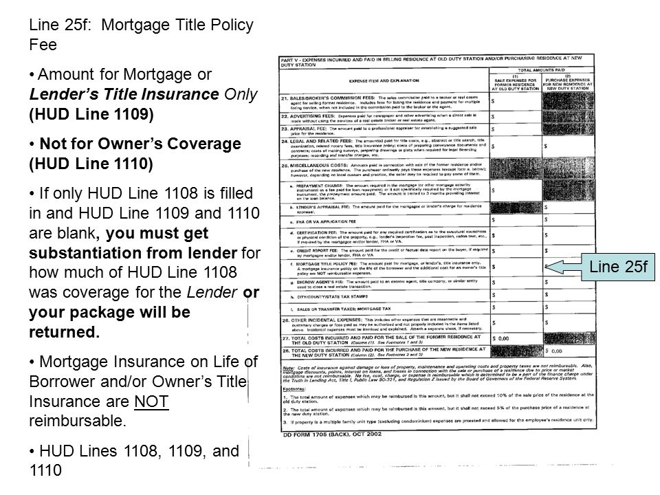 19 Line 25f Line 25f: Mortgage Title Policy Fee Amount for Mortgage or Lender's Title Insurance Only (HUD Line 1109) Not for Owner's Coverage (HUD Lin