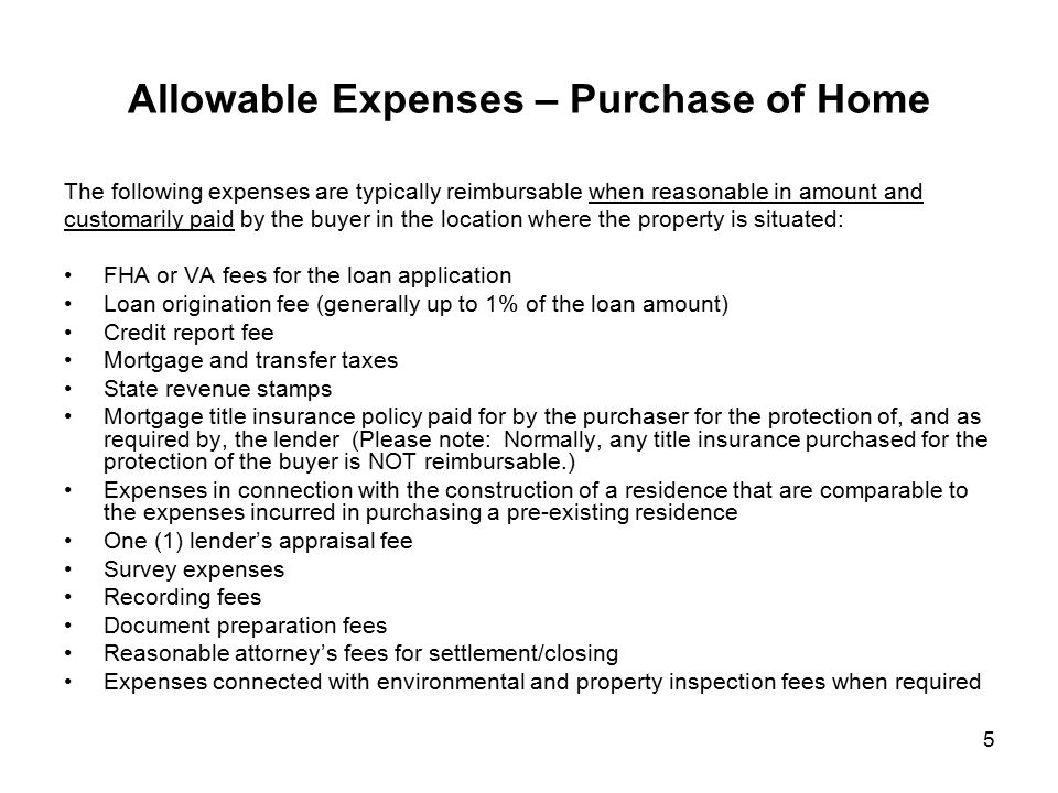 5 Allowable Expenses – Purchase of Home The following expenses are typically reimbursable when reasonable in amount and customarily paid by the buyer