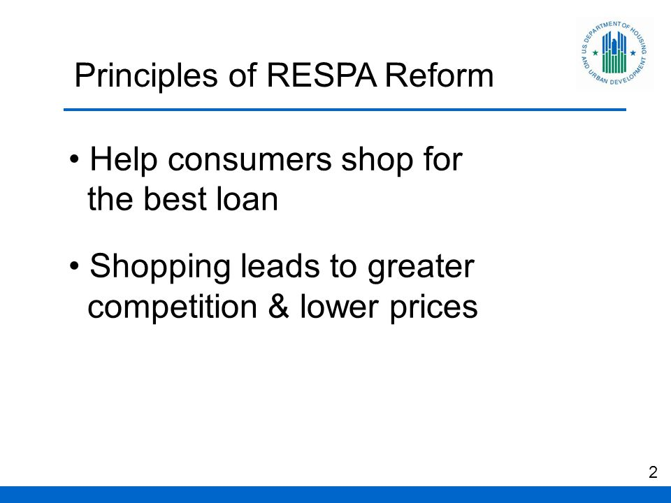 Principles of RESPA Reform Help consumers shop for the best loan Shopping leads to greater competition & lower prices 2