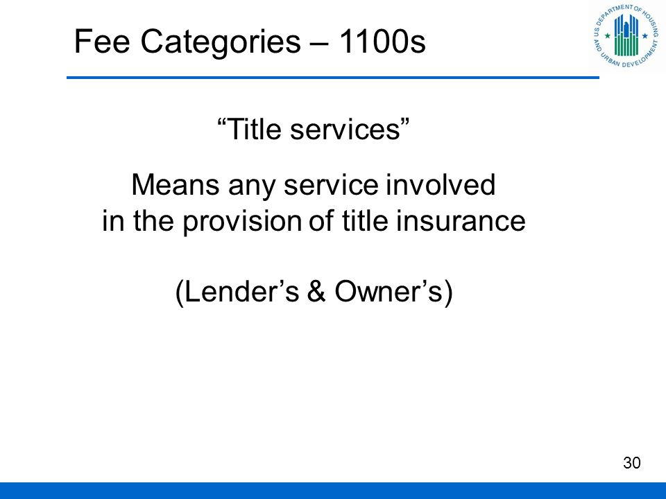 Fee Categories – 1100s Title services Means any service involved in the provision of title insurance (Lender's & Owner's) 30