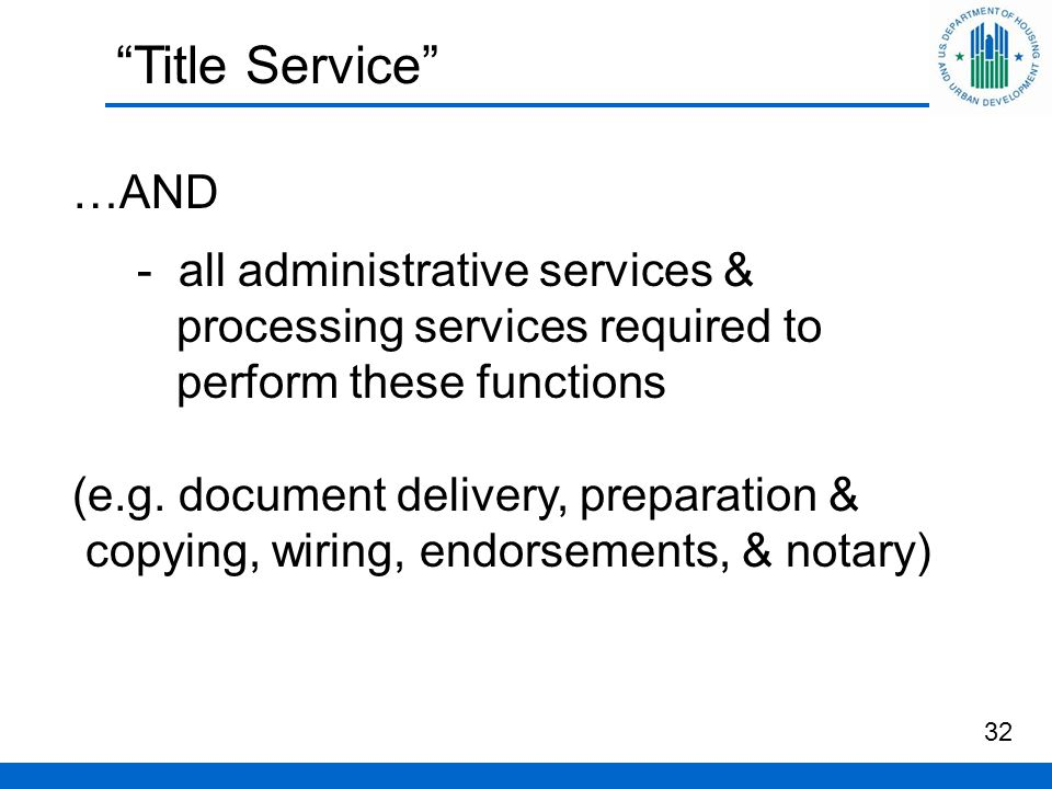 Title Service …AND - all administrative services & processing services required to perform these functions (e.g.