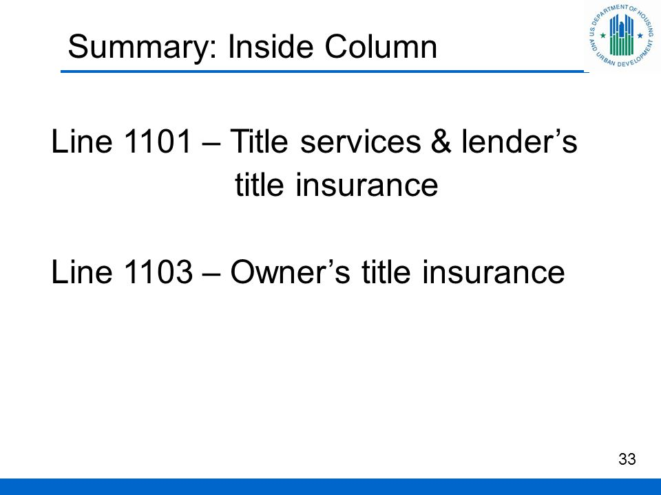 Summary: Inside Column 33 Line 1101 – Title services & lender's title insurance Line 1103 – Owner's title insurance