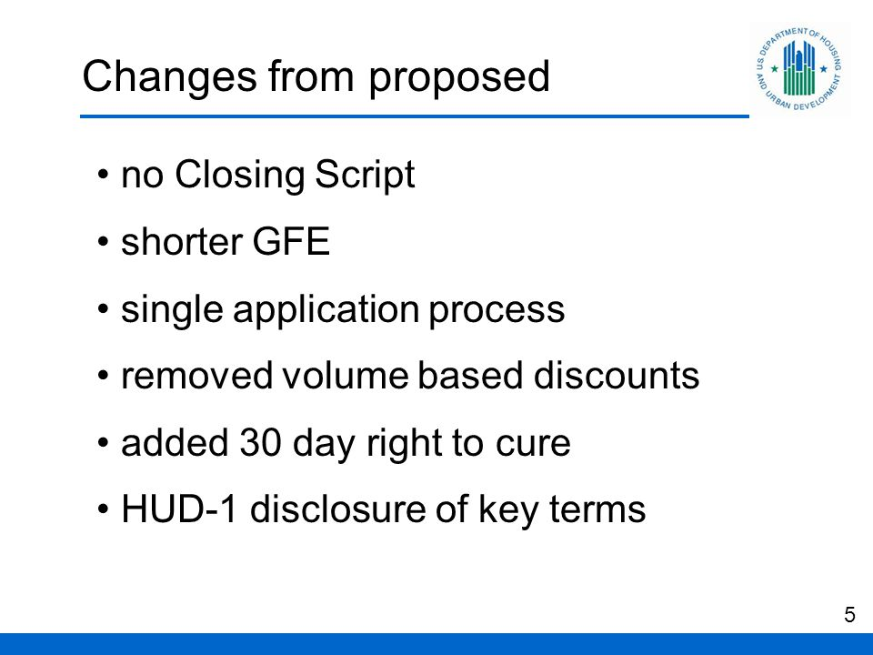 Changes from proposed no Closing Script shorter GFE single application process removed volume based discounts added 30 day right to cure HUD-1 disclosure of key terms 5