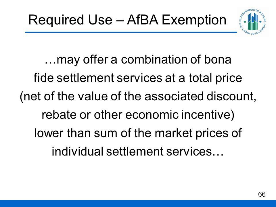 Required Use – AfBA Exemption 66 …may offer a combination of bona fide settlement services at a total price (net of the value of the associated discount, rebate or other economic incentive) lower than sum of the market prices of individual settlement services…