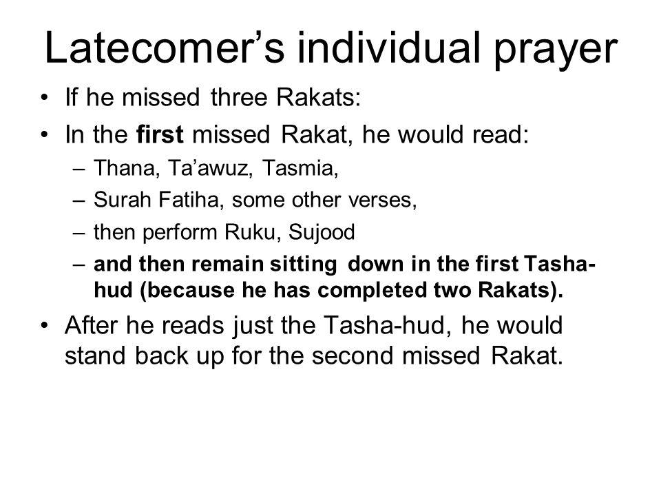 If he missed three Rakats: In the first missed Rakat, he would read: –Thana, Ta'awuz, Tasmia, –Surah Fatiha, some other verses, –then perform Ruku, Su