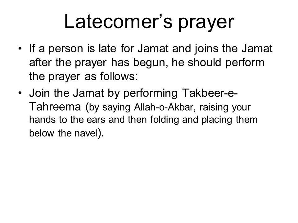 Latecomer's individual prayer In the second Rakat, he would read: –Tasmia, –Surah Fatiha, some other verses, –then perform Ruku, Sujood –and then stand back up for the third missed Rakat.