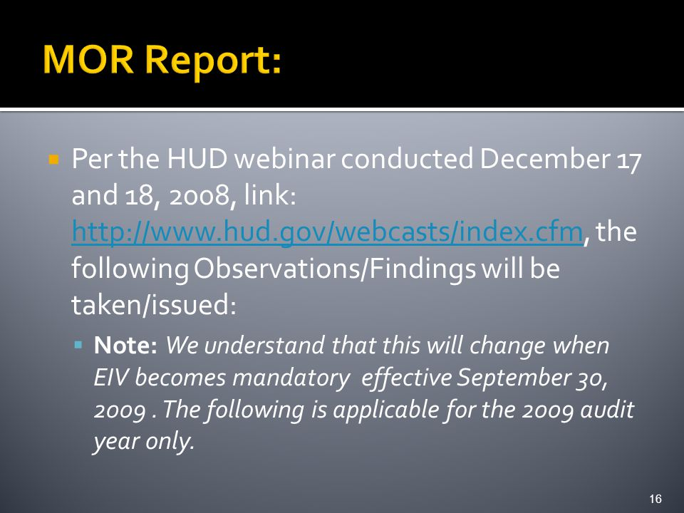  Per the HUD webinar conducted December 17 and 18, 2008, link: http://www.hud.gov/webcasts/index.cfm, the following Observations/Findings will be taken/issued: http://www.hud.gov/webcasts/index.cfm  Note: We understand that this will change when EIV becomes mandatory effective September 30, 2009.