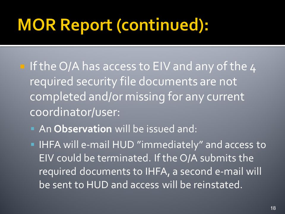  If the O/A has access to EIV and any of the 4 required security file documents are not completed and/or missing for any current coordinator/user:  An Observation will be issued and:  IHFA will e-mail HUD immediately and access to EIV could be terminated.