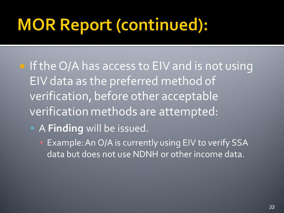  If the O/A has access to EIV and is not using EIV data as the preferred method of verification, before other acceptable verification methods are attempted:  A Finding will be issued.