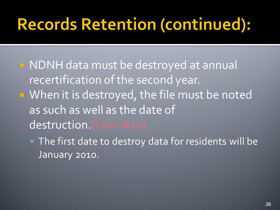  NDNH data must be destroyed at annual recertification of the second year.