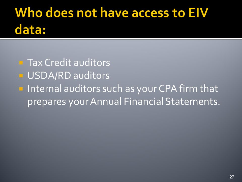  Tax Credit auditors  USDA/RD auditors  Internal auditors such as your CPA firm that prepares your Annual Financial Statements.