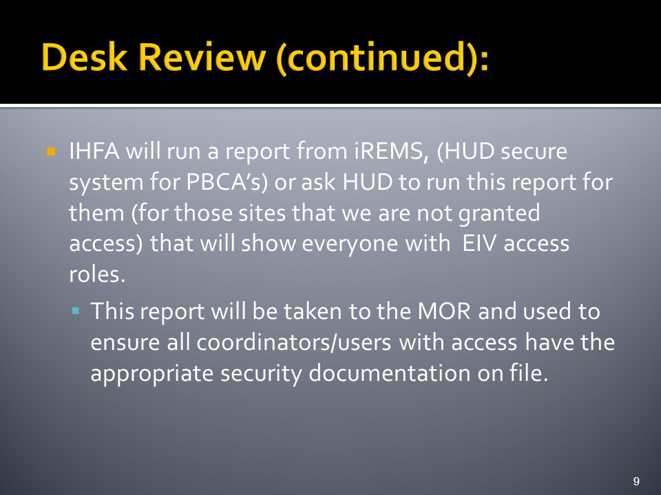  IHFA will run a report from iREMS, (HUD secure system for PBCA's) or ask HUD to run this report for them (for those sites that we are not granted access) that will show everyone with EIV access roles.