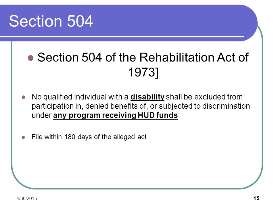 Section 504 Section 504 of the Rehabilitation Act of 1973] No qualified individual with a disability shall be excluded from participation in, denied b
