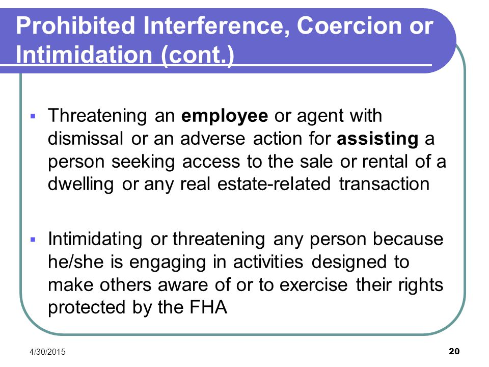 4/30/2015 20 Prohibited Interference, Coercion or Intimidation (cont.)  Threatening an employee or agent with dismissal or an adverse action for assi
