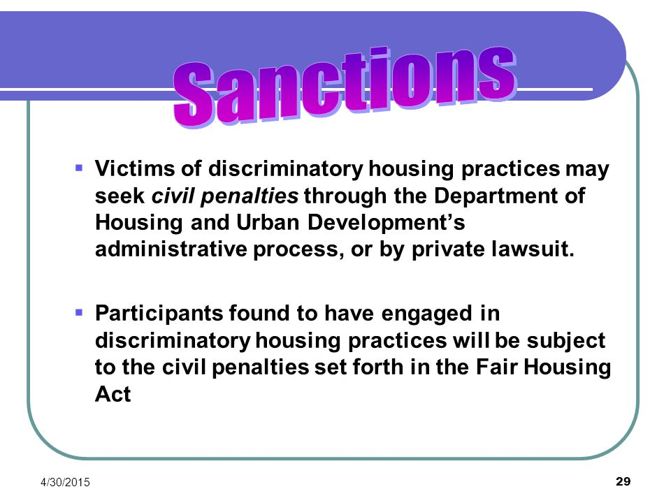 4/30/2015 29  Victims of discriminatory housing practices may seek civil penalties through the Department of Housing and Urban Development's administ