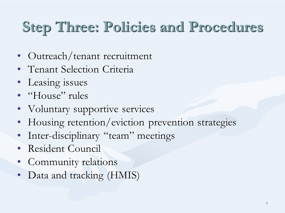 7 Step Three: Policies and Procedures Outreach/tenant recruitmentOutreach/tenant recruitment Tenant Selection CriteriaTenant Selection Criteria Leasin