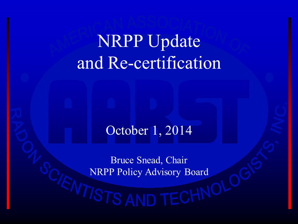 NRPP Update and Re-certification October 1, 2014 Bruce Snead, Chair NRPP Policy Advisory Board