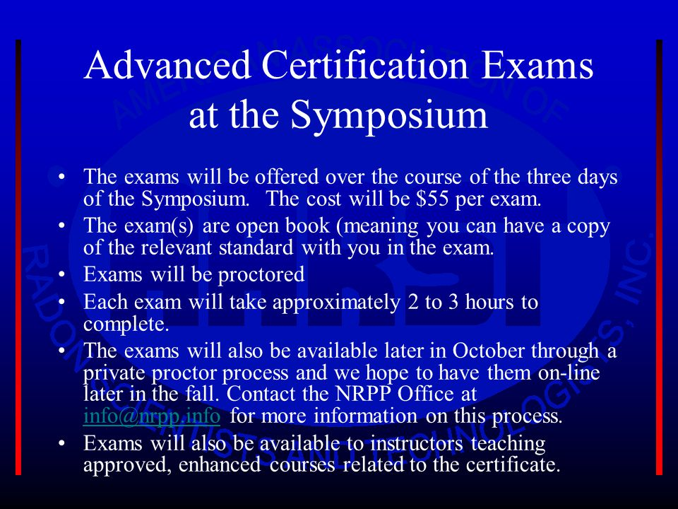 Advanced Certification Exams at the Symposium The exams will be offered over the course of the three days of the Symposium. The cost will be $55 per e