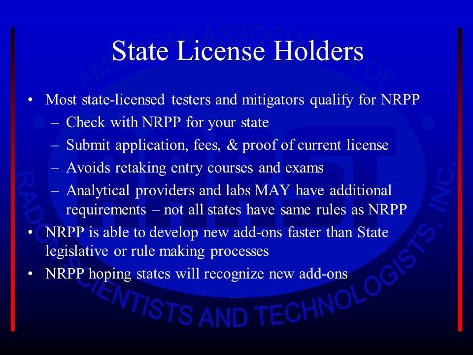 State License Holders Most state-licensed testers and mitigators qualify for NRPP –Check with NRPP for your state –Submit application, fees, & proof o