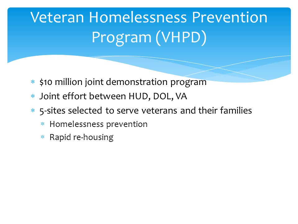  $10 million joint demonstration program  Joint effort between HUD, DOL, VA  5-sites selected to serve veterans and their families  Homelessness p
