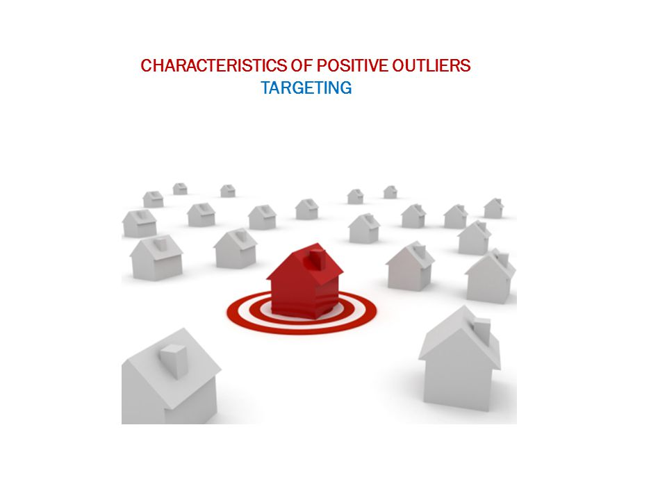 CHARACTERISTICS OF POSITIVE OUTLIERS TARGETING