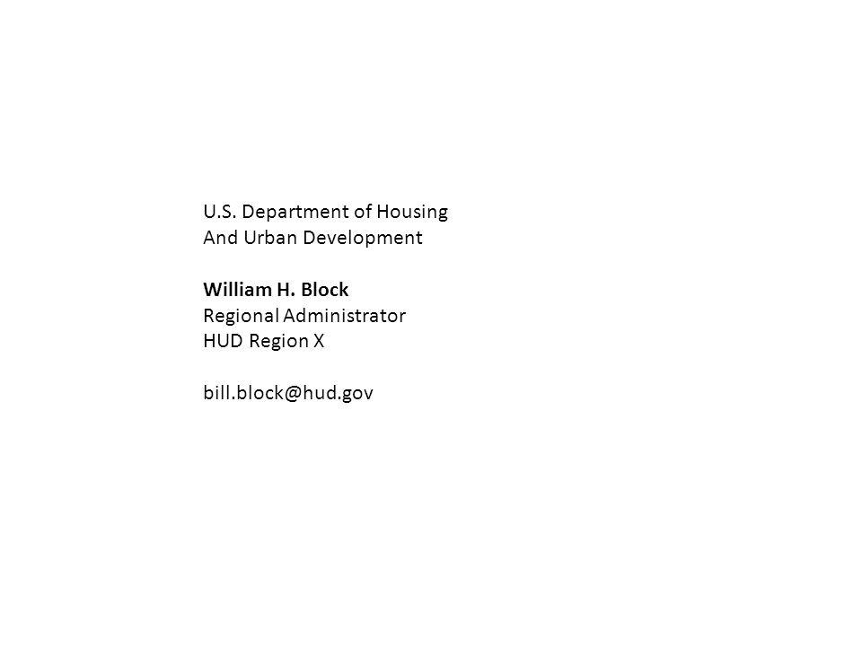 U.S. Department of Housing And Urban Development William H. Block Regional Administrator HUD Region X bill.block@hud.gov