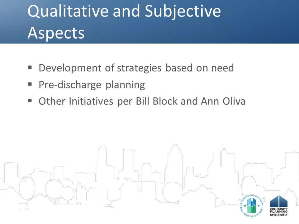Qualitative and Subjective Aspects  Development of strategies based on need  Pre-discharge planning  Other Initiatives per Bill Block and Ann Oliva