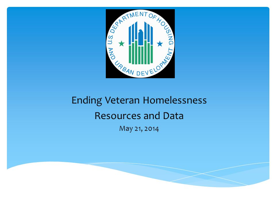 Ending Veteran Homelessness Resources and Data May 21, 2014