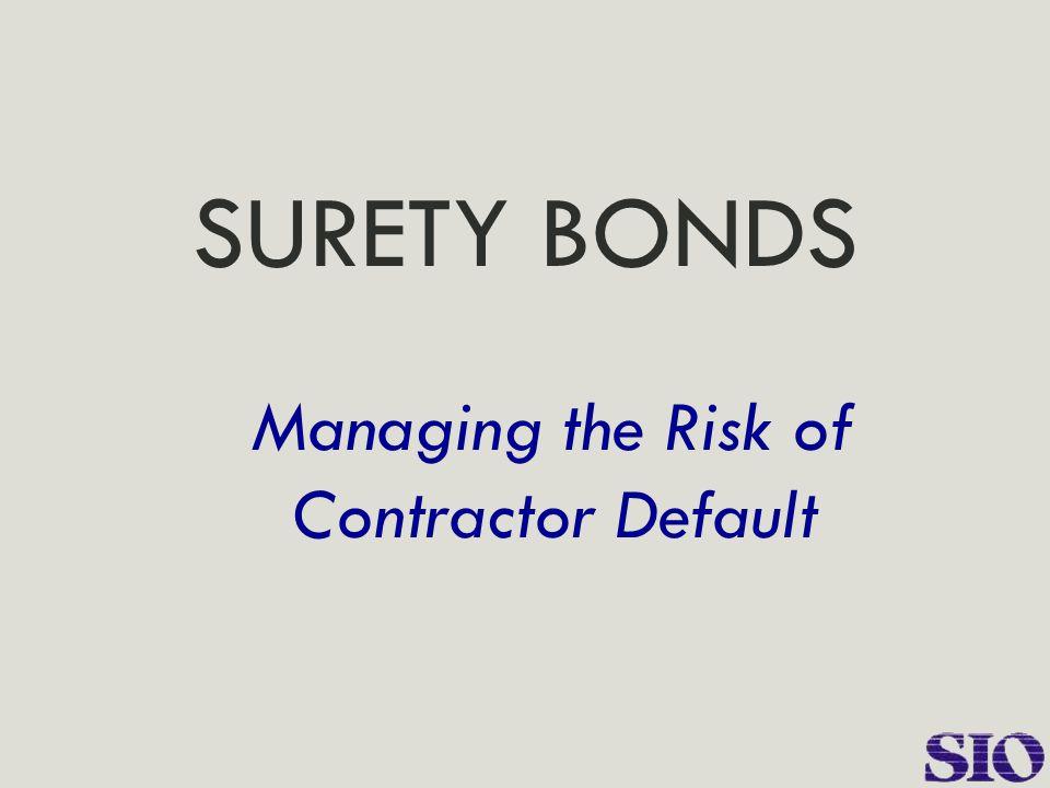 SURETY BONDS Managing the Risk of Contractor Default