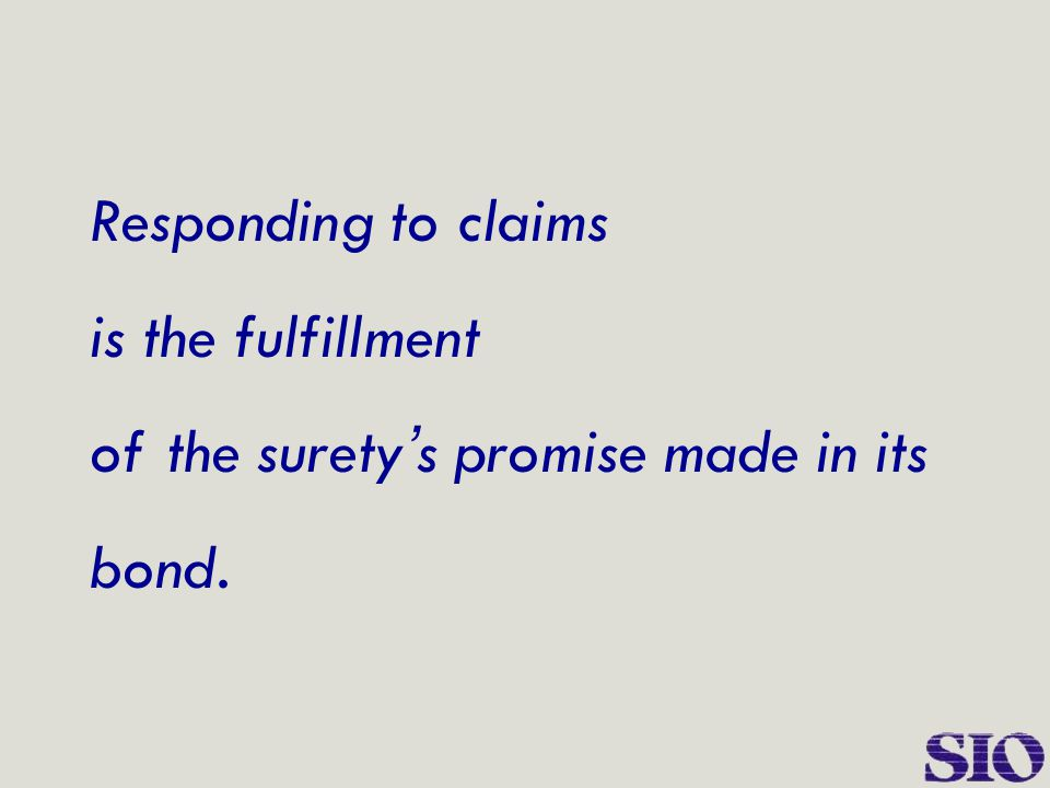 Responding to claims is the fulfillment of the surety ' s promise made in its bond.