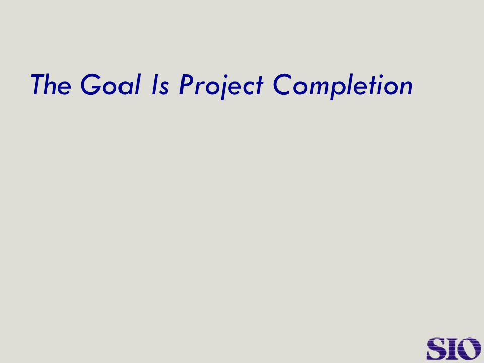 The Goal Is Project Completion
