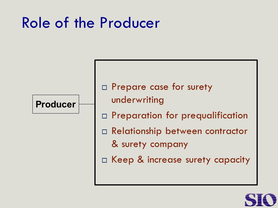 Role of the Producer  Prepare case for surety underwriting  Preparation for prequalification  Relationship between contractor & surety company  Ke